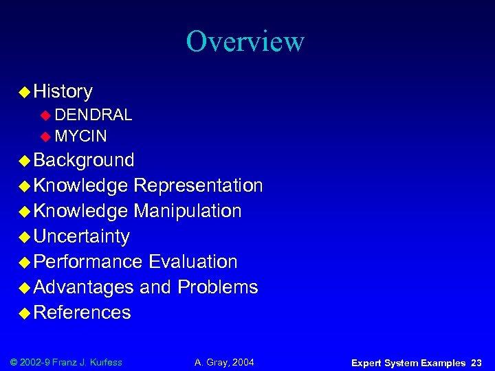 Overview u History u DENDRAL u MYCIN u Background u Knowledge Representation u Knowledge