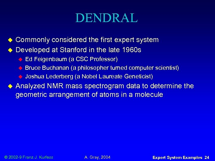 DENDRAL u u Commonly considered the first expert system Developed at Stanford in the