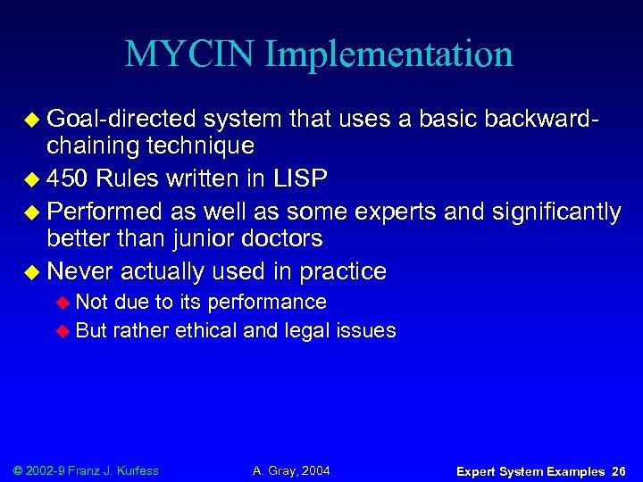 MYCIN Implementation u Goal-directed system that uses a basic backwardchaining technique u 450 Rules