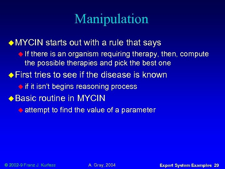 Manipulation u MYCIN starts out with a rule that says u If there is