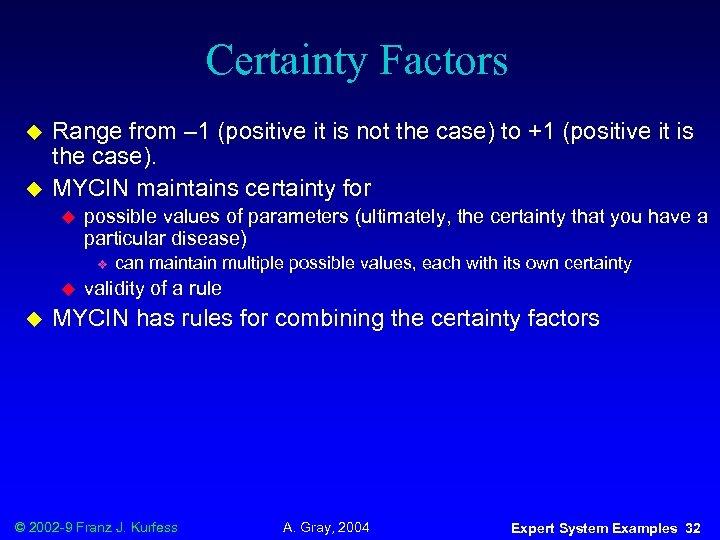 Certainty Factors u u Range from – 1 (positive it is not the case)