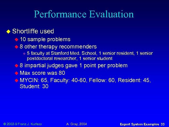 Performance Evaluation u Shortliffe used u 10 sample problems u 8 otherapy recommenders v