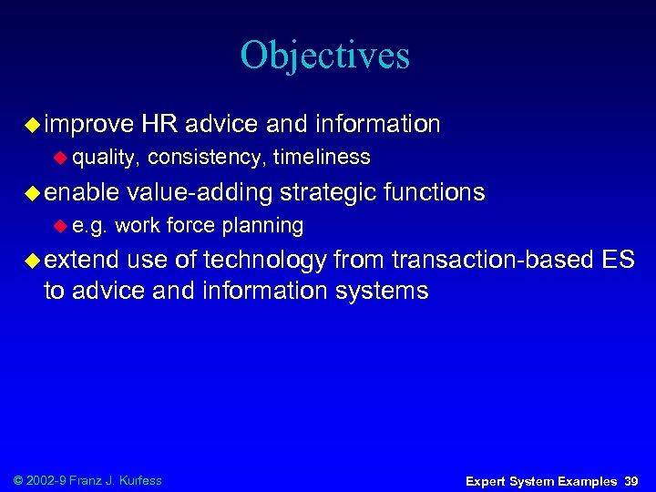 Objectives u improve HR advice and information u quality, u enable u e. g.