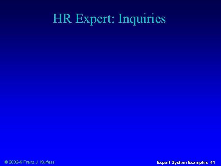 HR Expert: Inquiries © 2002 -9 Franz J. Kurfess Expert System Examples 41