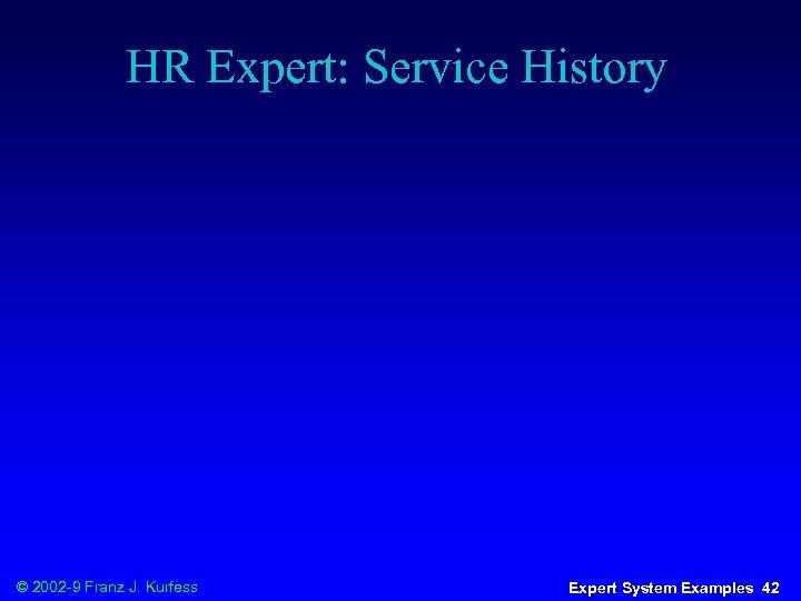 HR Expert: Service History © 2002 -9 Franz J. Kurfess Expert System Examples 42