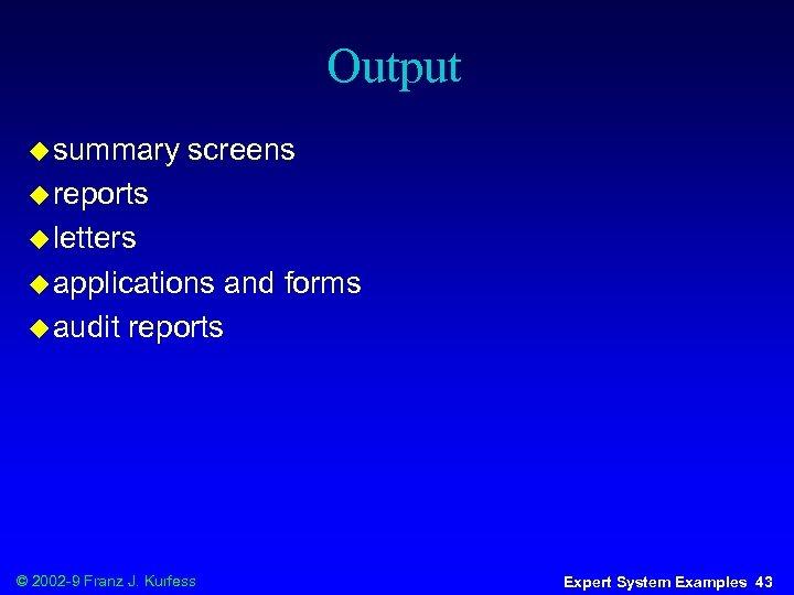 Output u summary screens u reports u letters u applications u audit and forms