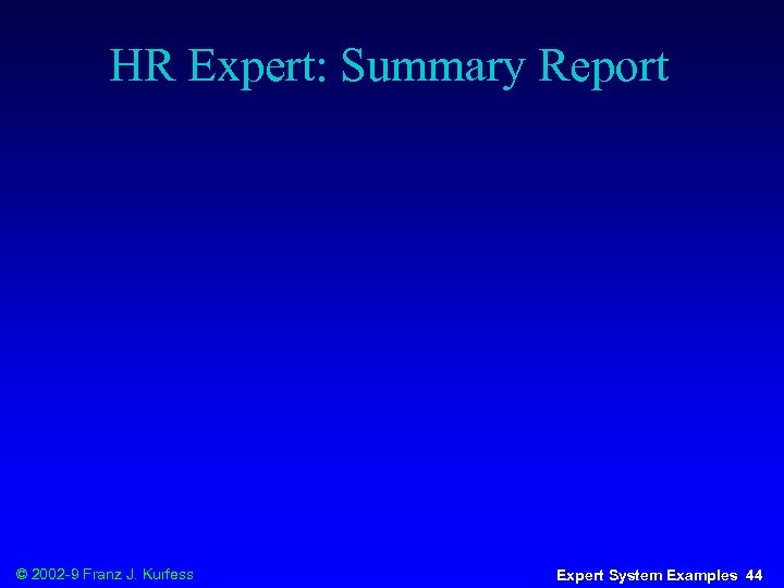 HR Expert: Summary Report © 2002 -9 Franz J. Kurfess Expert System Examples 44