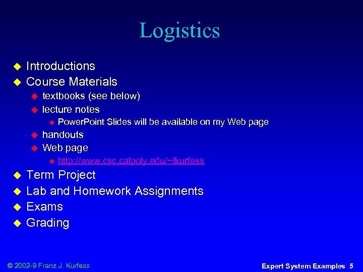 Logistics u u Introductions Course Materials u u textbooks (see below) lecture notes u