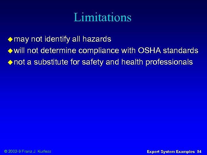 Limitations u may not identify all hazards u will not determine compliance with OSHA