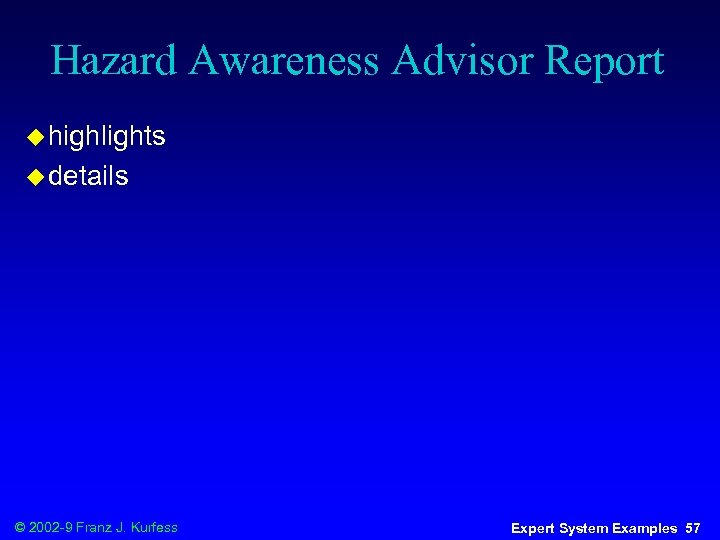 Hazard Awareness Advisor Report u highlights u details © 2002 -9 Franz J. Kurfess