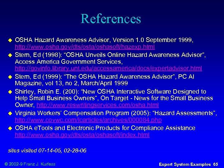 References u u u OSHA Hazard Awareness Advisor, Version 1. 0 September 1999, http: