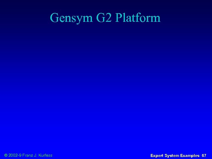 Gensym G 2 Platform © 2002 -9 Franz J. Kurfess Expert System Examples 67