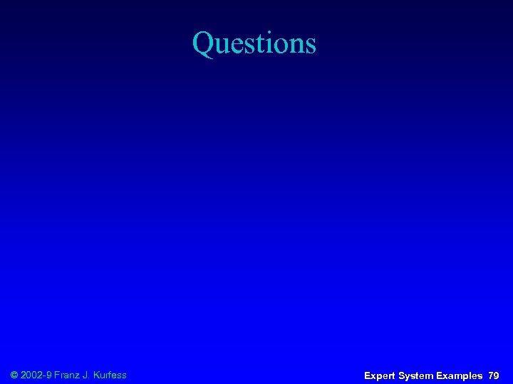 Questions © 2002 -9 Franz J. Kurfess Expert System Examples 79