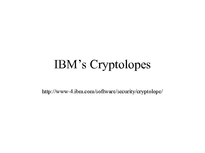 IBM's Cryptolopes http: //www-4. ibm. com/software/security/cryptolope/