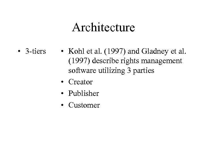 Architecture • 3 -tiers • Kohl et al. (1997) and Gladney et al. (1997)