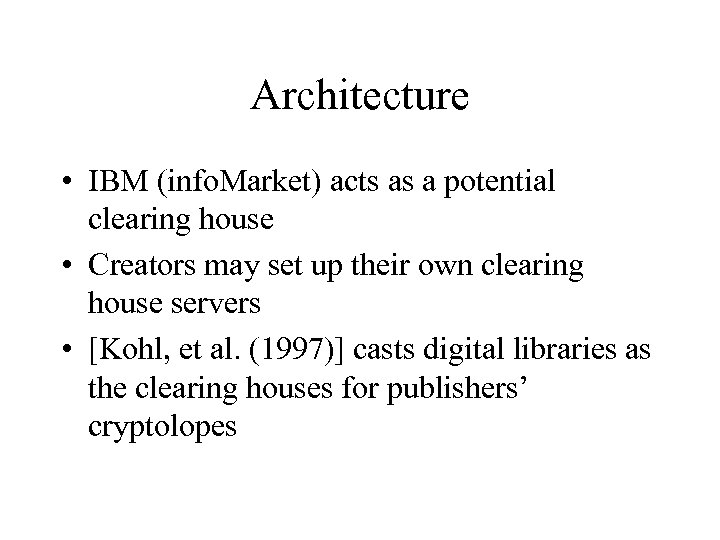Architecture • IBM (info. Market) acts as a potential clearing house • Creators may