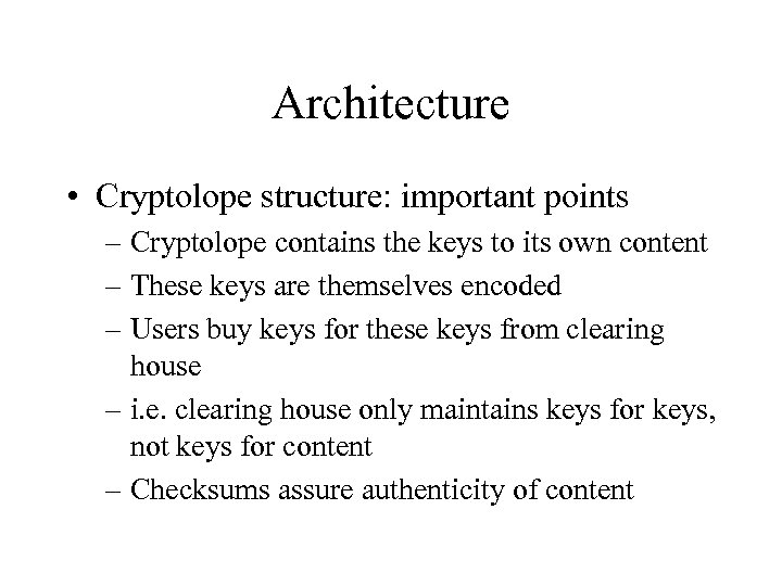 Architecture • Cryptolope structure: important points – Cryptolope contains the keys to its own