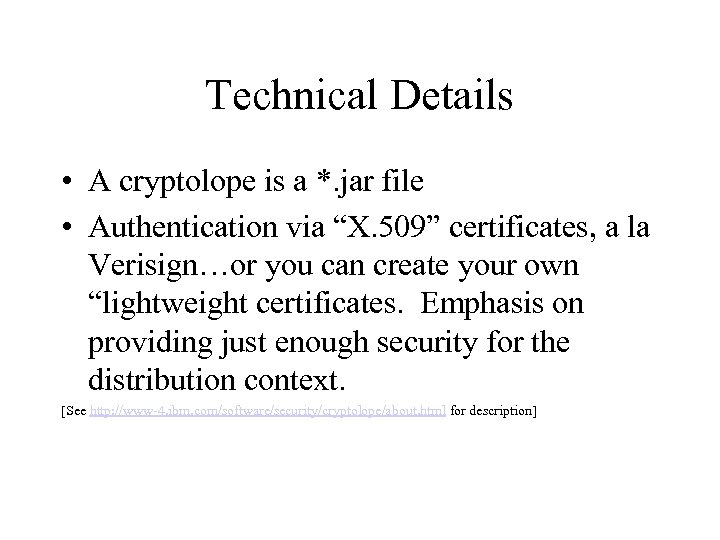 "Technical Details • A cryptolope is a *. jar file • Authentication via ""X."