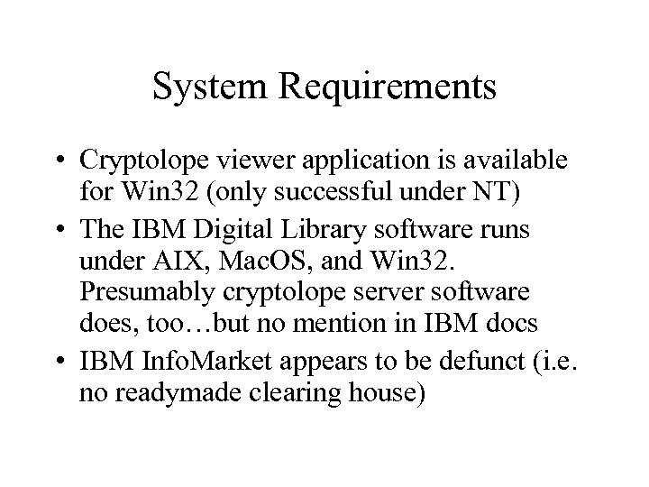 System Requirements • Cryptolope viewer application is available for Win 32 (only successful under