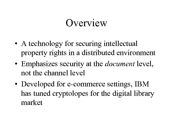 Overview • A technology for securing intellectual property rights in a distributed environment •