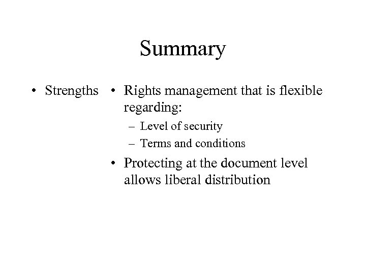 Summary • Strengths • Rights management that is flexible regarding: – Level of security