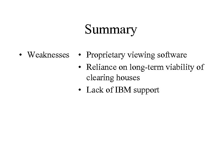 Summary • Weaknesses • Proprietary viewing software • Reliance on long-term viability of clearing