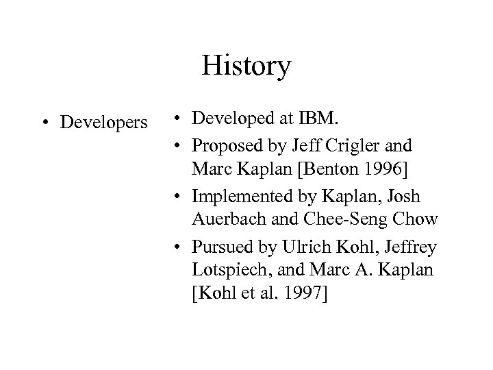 History • Developers • Developed at IBM. • Proposed by Jeff Crigler and Marc
