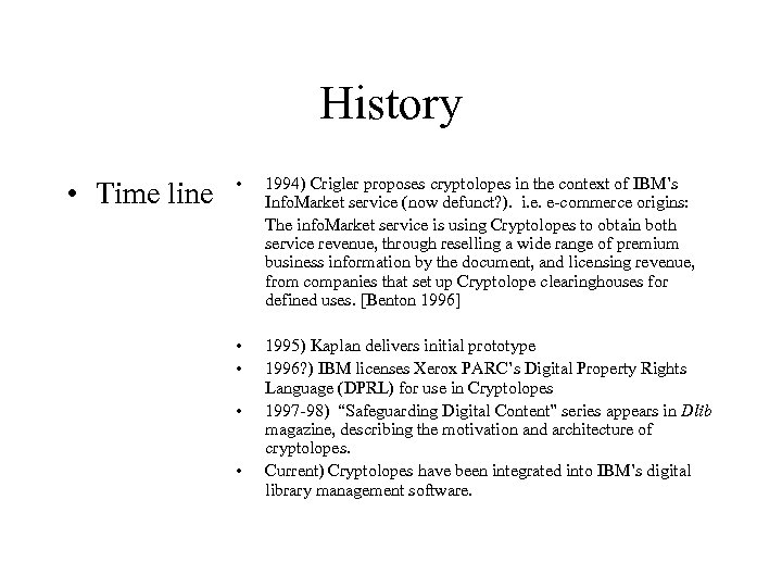History • Time line • 1994) Crigler proposes cryptolopes in the context of IBM's