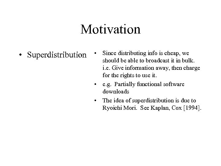 Motivation • Superdistribution • Since distributing info is cheap, we should be able to