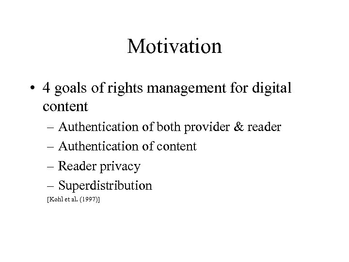 Motivation • 4 goals of rights management for digital content – Authentication of both
