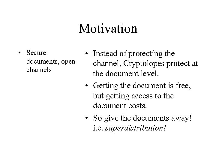 Motivation • Secure documents, open channels • Instead of protecting the channel, Cryptolopes protect