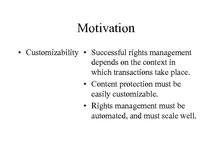 Motivation • Customizability • Successful rights management depends on the context in which transactions