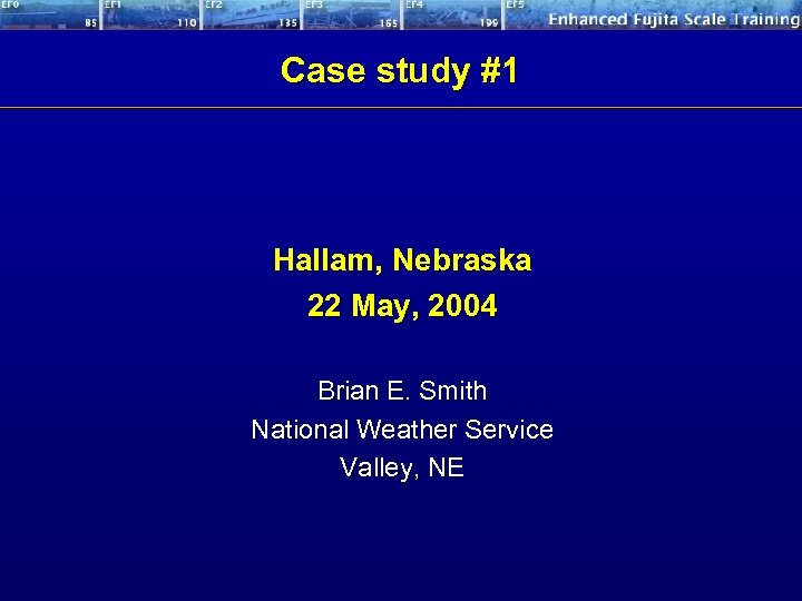 Case study #1 Hallam, Nebraska 22 May, 2004 Brian E. Smith National Weather Service