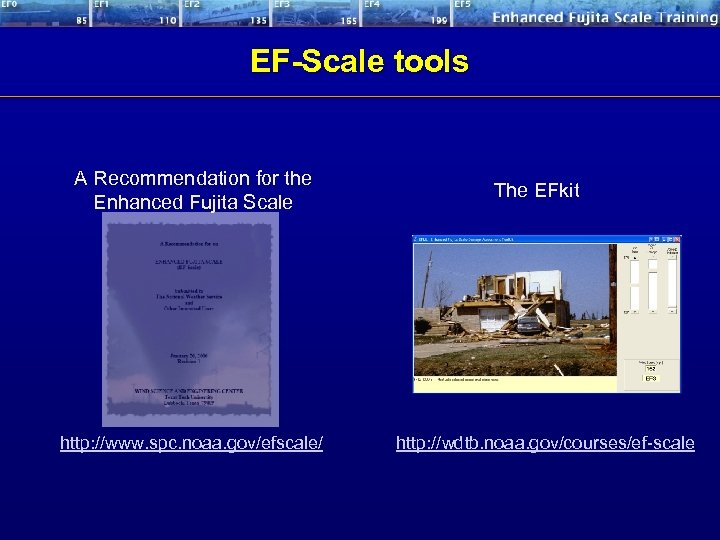 EF-Scale tools A Recommendation for the Enhanced Fujita Scale http: //www. spc. noaa. gov/efscale/