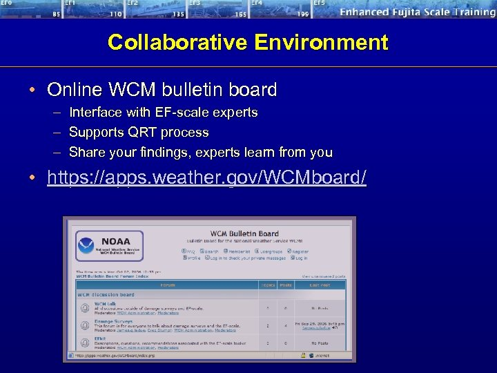 Collaborative Environment • Online WCM bulletin board – Interface with EF-scale experts – Supports