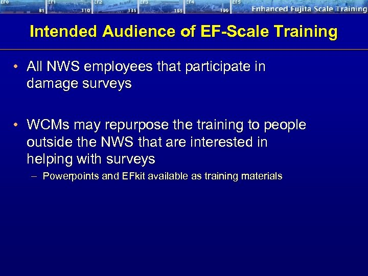 Intended Audience of EF-Scale Training • All NWS employees that participate in damage surveys
