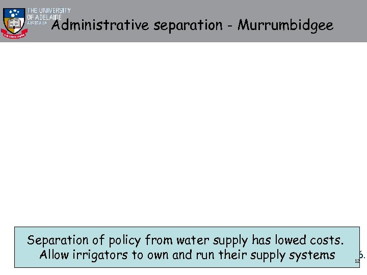 Administrative separation - Murrumbidgee Separation of policy from water supply has lowed costs. §Source: