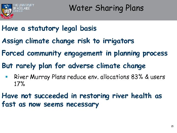 Water Sharing Plans Have a statutory legal basis Assign climate change risk to irrigators