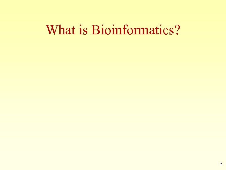 What is Bioinformatics? 2