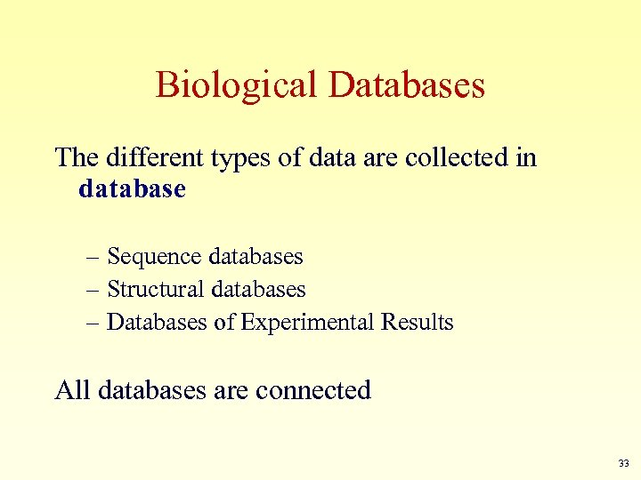 Biological Databases The different types of data are collected in database – Sequence databases
