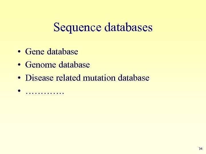 Sequence databases • • Gene database Genome database Disease related mutation database …………. 34