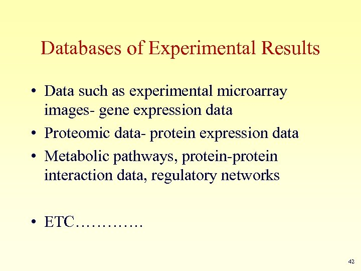 Databases of Experimental Results • Data such as experimental microarray images- gene expression data