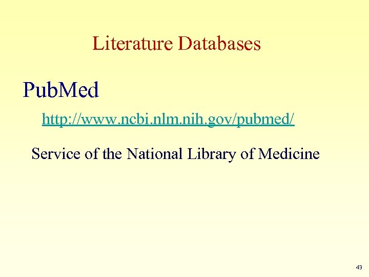 Literature Databases Pub. Med http: //www. ncbi. nlm. nih. gov/pubmed/ Service of the National