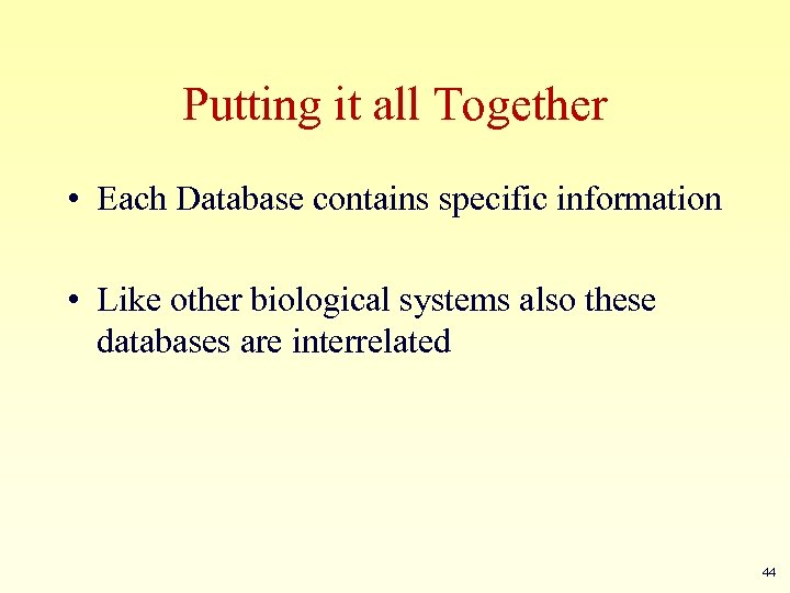 Putting it all Together • Each Database contains specific information • Like other biological