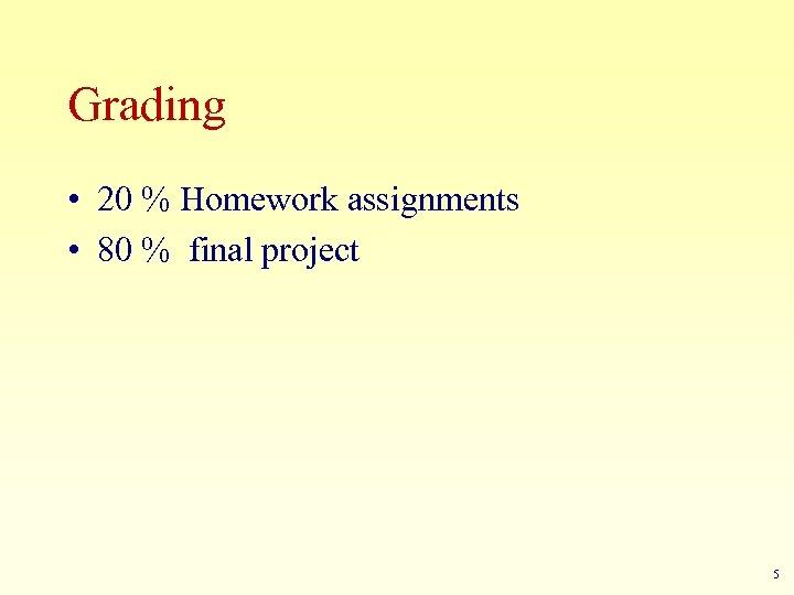 Grading • 20 % Homework assignments • 80 % final project 5
