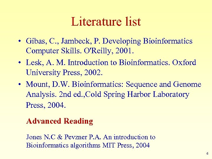 Literature list • Gibas, C. , Jambeck, P. Developing Bioinformatics Computer Skills. O'Reilly, 2001.