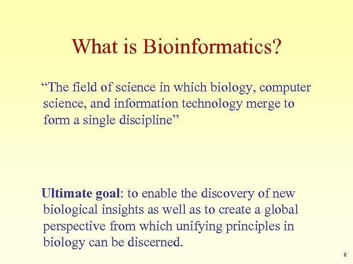 "What is Bioinformatics? ""The field of science in which biology, computer science, and information"