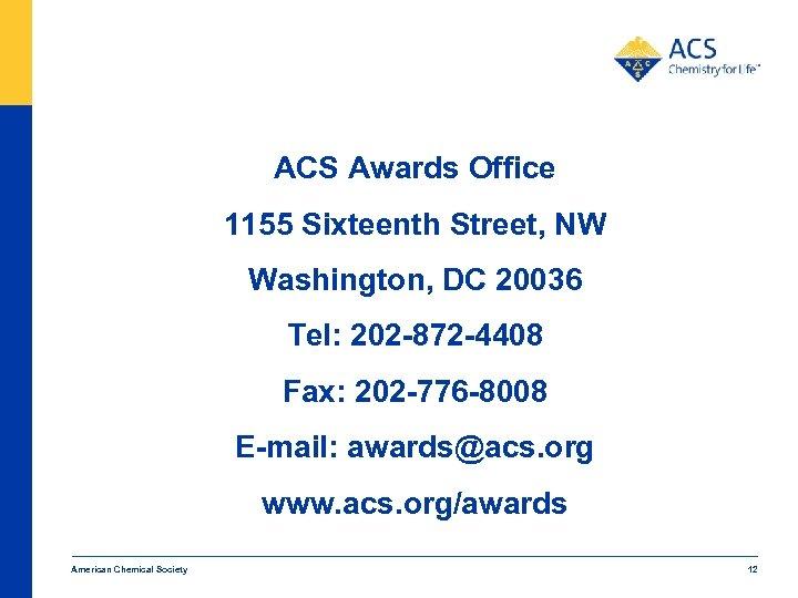 ACS Awards Office 1155 Sixteenth Street, NW Washington, DC 20036 Tel: 202 -872 -4408