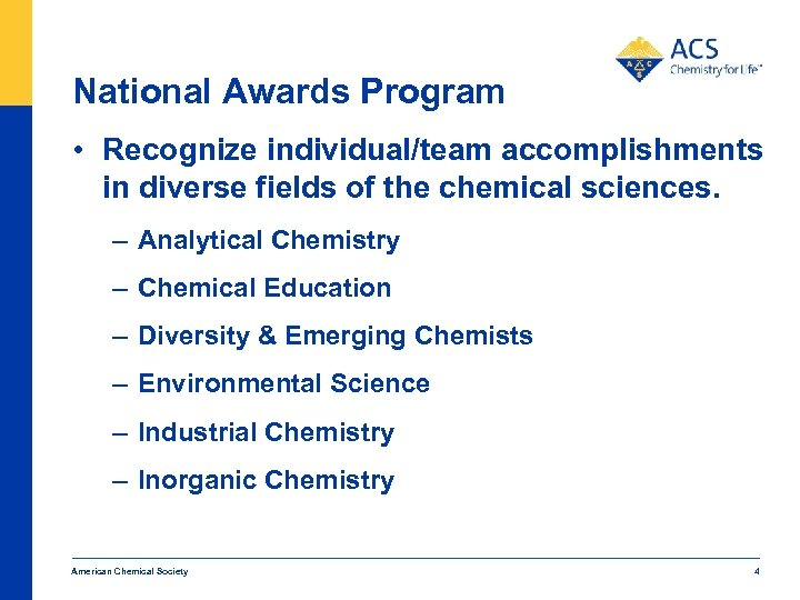 National Awards Program • Recognize individual/team accomplishments in diverse fields of the chemical sciences.