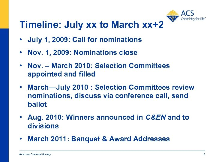 Timeline: July xx to March xx+2 • July 1, 2009: Call for nominations •